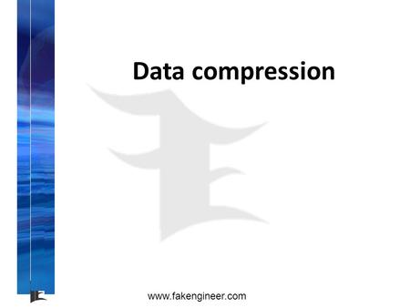 Www.fakengineer.com Data compression. www.fakengineer.com INTRODUCTION If you download many programs and files off the Internet, we have probably encountered.