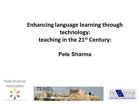 Enhancing language learning through technology: teaching in the 21 st Century: Pete Sharma Linguarama Cheney Court November 2011.