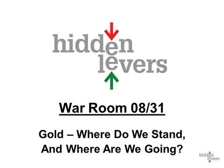 War Room 08/31 Gold – Where Do We Stand, And Where Are We Going?
