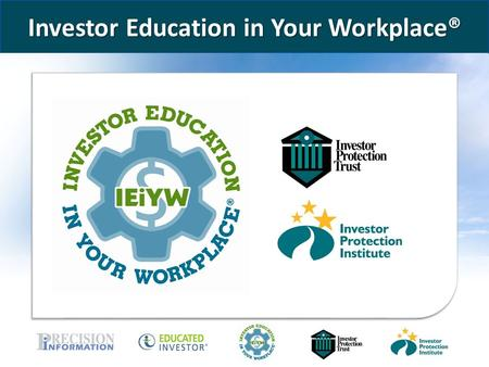 Www.educatedinvestor.com Investor Education in Your Workplace®