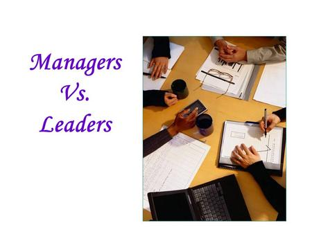 Managers Vs. Leaders.