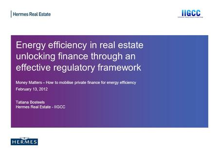 Energy efficiency in real estate unlocking finance through an effective regulatory framework Money Matters – How to mobilise private finance for energy.