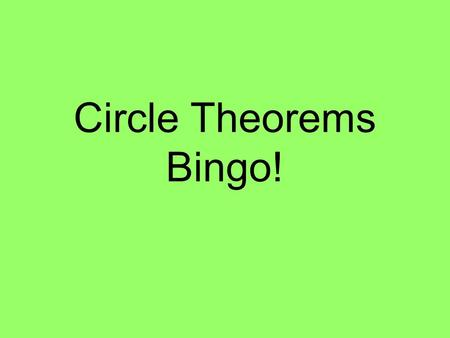 Circle Theorems Bingo!. Use any 9 of these numbers 105 o 240 o 55 o 14 o 65 o 50 o 90 o 45 o 60 o 40 o 110 o 155 o 15 o 74 o 120 o 12 o.