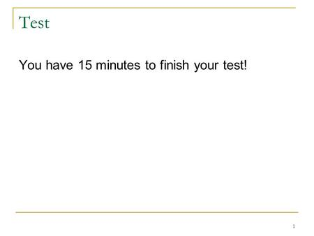 Test You have 15 minutes to finish your test!.