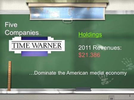 1 Five Companies … Holdings 2011 Revenues: $21.386 …Dominate the American media economy.