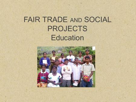FAIR TRADE AND SOCIAL PROJECTS Education. LITERACY gives IDENTITY to a displaced community.