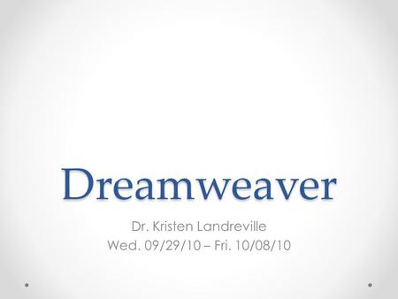 Dreamweaver Dr. Kristen Landreville Wed. 09/29/10 – Fri. 10/08/10.