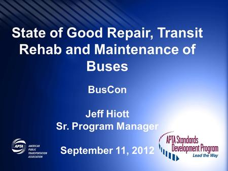 State of Good Repair, Transit Rehab and Maintenance of Buses BusCon Jeff Hiott Sr. Program Manager September 11, 2012.