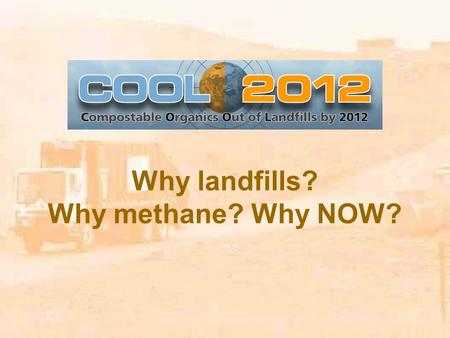 Why landfills? Why methane? Why NOW?. PROBLEM: Landfilling food and paper is heating the planet. Biodegradable materials in a landfill decompose anaerobically,