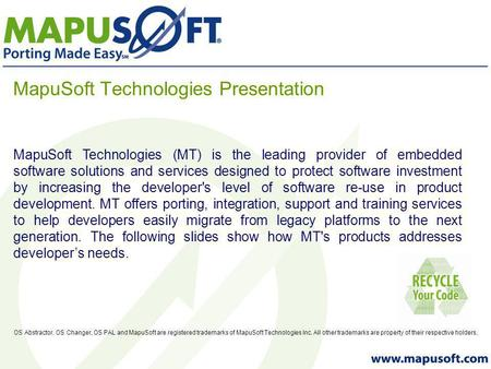 MapuSoft Technologies Presentation OS Abstractor, OS Changer, OS PAL and MapuSoft are registered trademarks of MapuSoft Technologies Inc. All other trademarks.