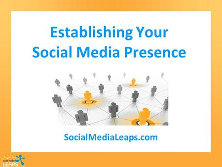Establishing Your Social Media Presence SocialMediaLeaps.com.