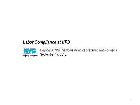 1 Helping SHNNY members navigate prevailing wage projects September 17, 2013 Labor Compliance at HPD.