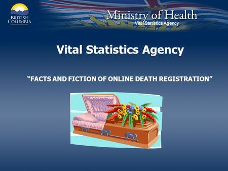 Vital Statistics Agency FACTS AND FICTION OF ONLINE DEATH REGISTRATION.