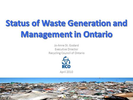 Jo-Anne St. Godard Executive Director Recycling Council of Ontario April 2010 1.