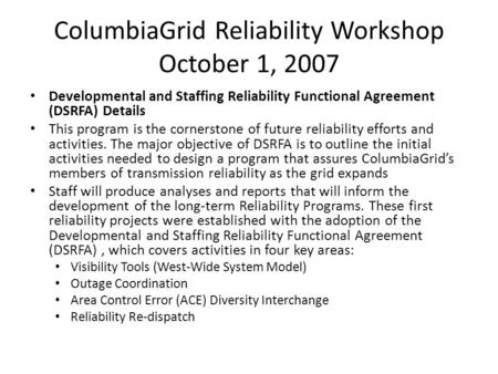 ColumbiaGrid Reliability Workshop October 1, 2007 Developmental and Staffing Reliability Functional Agreement (DSRFA) Details This program is the cornerstone.
