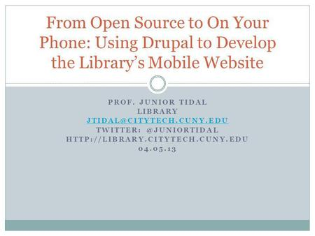 PROF. JUNIOR TIDAL LIBRARY  04.05.13 From Open Source to On Your Phone: