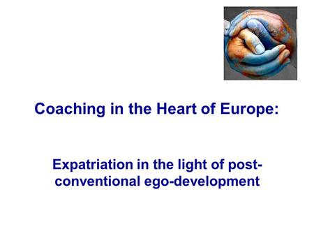 Coaching in the Heart of Europe: Expatriation in the light of post- conventional ego-development.