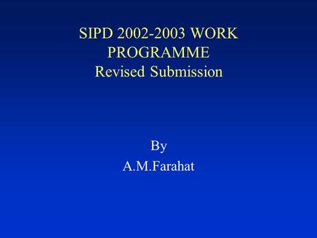 SIPD 2002-2003 WORK PROGRAMME Revised Submission By A.M.Farahat.