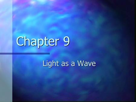 Chapter 9 Light as a Wave.