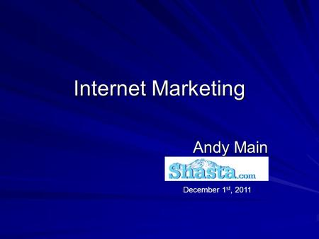 Internet Marketing Andy Main December 1 st, 2011.