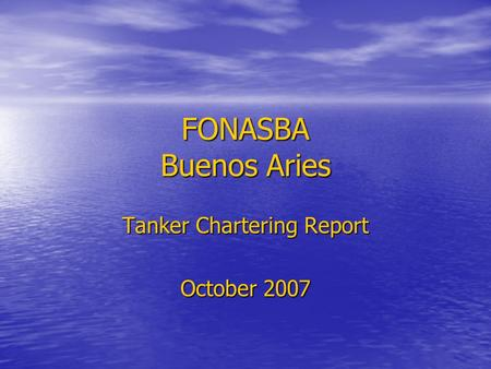 FONASBA Buenos Aries Tanker Chartering Report October 2007.