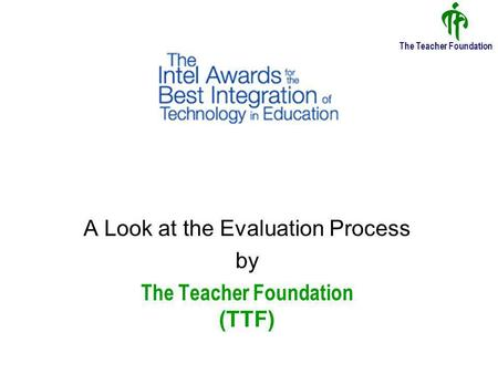 The Teacher Foundation A Look at the Evaluation Process by The Teacher Foundation (TTF)