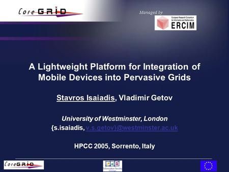 A Lightweight Platform for Integration of Mobile Devices into Pervasive Grids Stavros Isaiadis, Vladimir Getov University of Westminster, London {s.isaiadis,