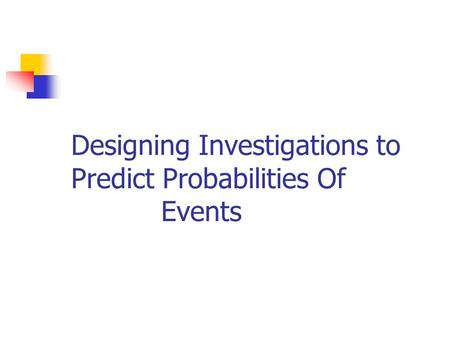 Designing Investigations to Predict Probabilities Of Events.