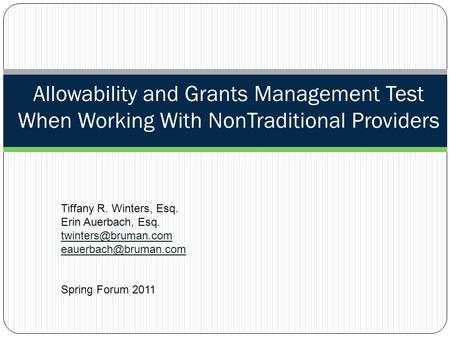 Allowability and Grants Management Test When Working With NonTraditional Providers Tiffany R. Winters, Esq. Erin Auerbach, Esq.