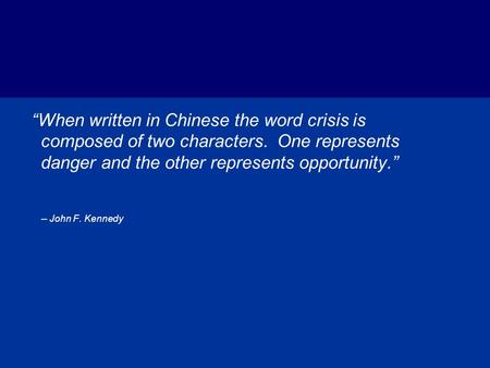 """When written in Chinese the word crisis is composed of two characters"