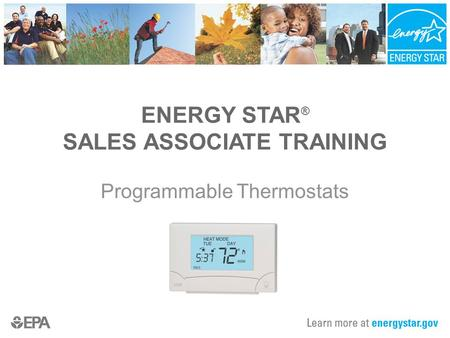 ENERGY STAR ® SALES ASSOCIATE TRAINING Programmable Thermostats.