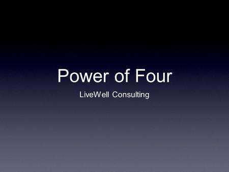Power of Four LiveWell Consulting. What does it take? Open 3 Business Centers Commit to 200 point autoship Enroll 4 people in 1st 8 weeks Platinum Pace.