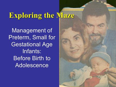 Management of Preterm, Small for Gestational Age Infants: Before Birth to Adolescence Exploring the Maze.
