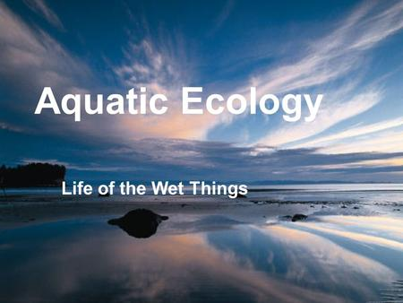 Aquatic Ecology Life of the Wet Things.