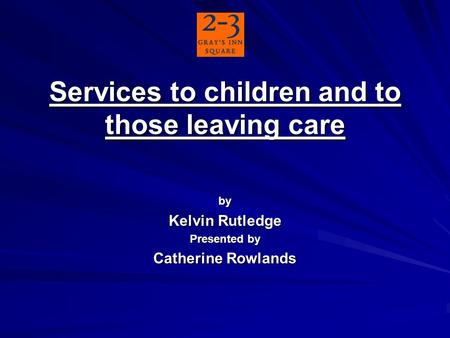 Services to children and to those leaving care by Kelvin Rutledge Presented by Catherine Rowlands.