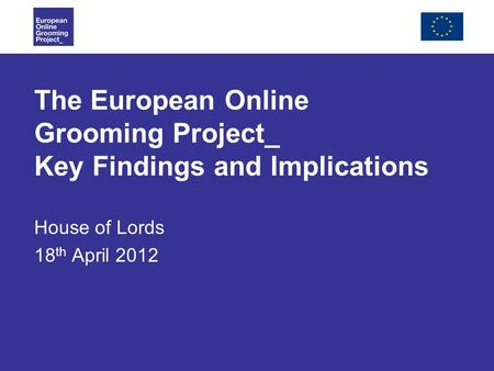 The European Online Grooming Project_ Key Findings and Implications House of Lords 18 th April 2012.