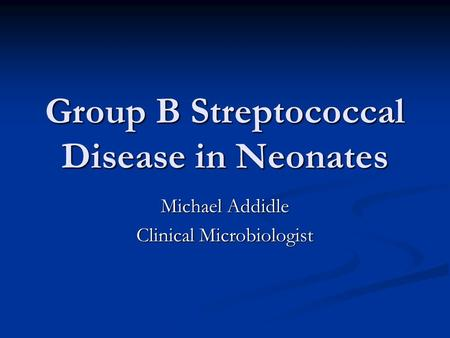 Group B Streptococcal Disease in Neonates