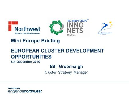 Mini Europe Briefing EUROPEAN CLUSTER DEVELOPMENT OPPORTUNITIES 8th December 2010 Bill Greenhalgh Cluster Strategy Manager.