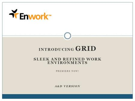 INTRODUCING GRID SLEEK AND REFINED WORK ENVIRONMENTS PREMIERS NOW! A&D VERSION.