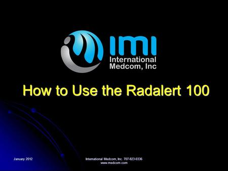 January 2012International Medcom, Inc. 707-823-0336 www.medcom.com How to Use the Radalert 100.