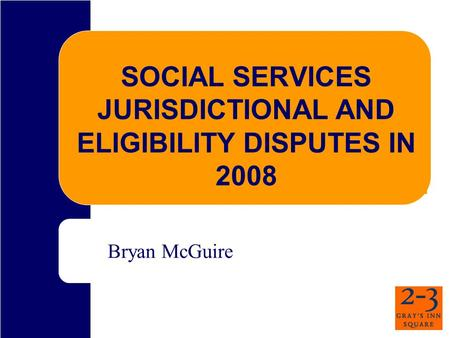 SOCIAL SERVICES JURISDICTIONAL AND ELIGIBILITY DISPUTES IN 2008 Bryan McGuire.