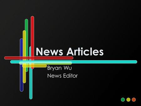 News Articles Bryan Wu News Editor.