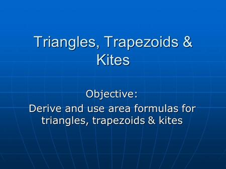 Triangles, Trapezoids & Kites