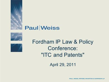 Fordham IP Law & Policy Conference: ITC and Patents April 29, 2011.