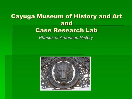 Cayuga Museum of History and Art and Case Research Lab Phases of American History.