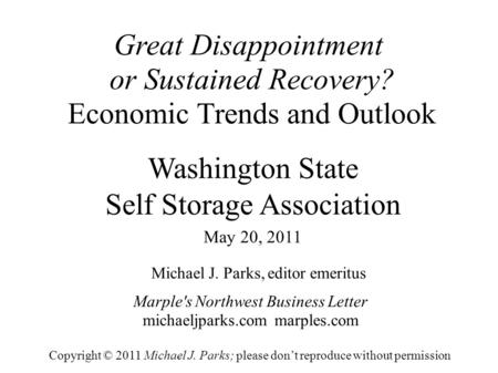 Great Disappointment or Sustained Recovery? Economic Trends and Outlook Michael J. Parks, editor emeritus Marple's Northwest Business Letter michaeljparks.com.