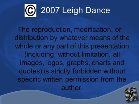 The reproduction, modification, or distribution by whatever means of the whole or any part of this presentation (including, without limitation, all images,