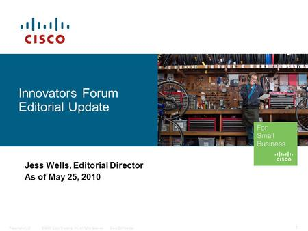 © 2009 Cisco Systems, Inc. All rights reserved.Cisco ConfidentialPresentation_ID 1 Innovators Forum Editorial Update Jess Wells, Editorial Director As.