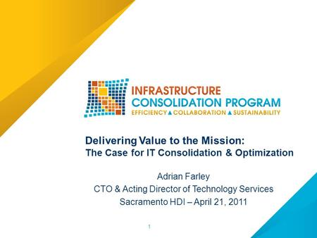 11 Delivering Value to the Mission: The Case for IT Consolidation & Optimization Adrian Farley CTO & Acting Director of Technology Services Sacramento.