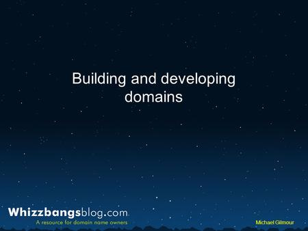 WhizzbangsBlog.com Whizzbangsblog.com Michael Gilmour Building and developing domains.